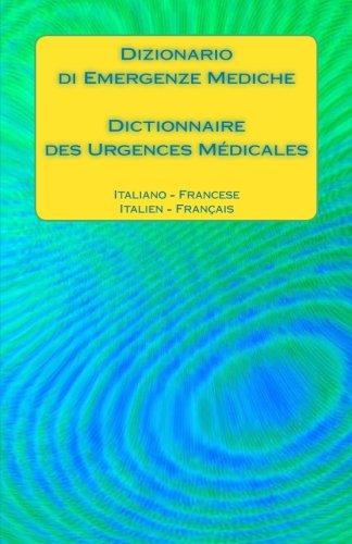 Dizionario di Emergenze Mediche / Dictionnaire des Urgences Médicales: Italiano - Francese / Italien - Français
