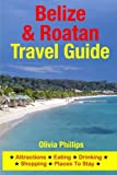 Belize & Roatan Travel Guide: Attractions, Eating, Drinking, Shopping & Places To Stay