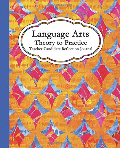 Language Arts - Theory to Practice: Teacher Candidate Reflection Journal