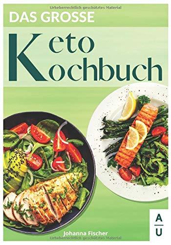 Das große Keto Kochbuch: 90 leckere & vielfältige Keto Rezepte rund um das Thema Ketogene Ernährung. Wie Sie mit der Keto Diät langfristig abnehmen. (inkl. 30 Tage Diätplan & gratis Keto Coaching)