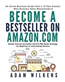 Become a Bestseller on Amazon.com; Vendor Central and Seller Central FBA Sales Strategy for Beginner to Intermediate Sellers