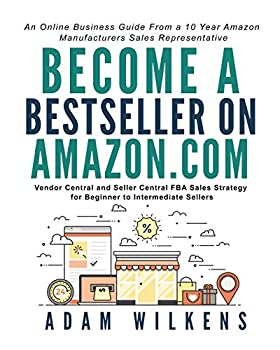 Become a Bestseller on Amazon.com  Vendor Central and Seller Central FBA Sales Strategy for Beginner to Intermediate Sellers