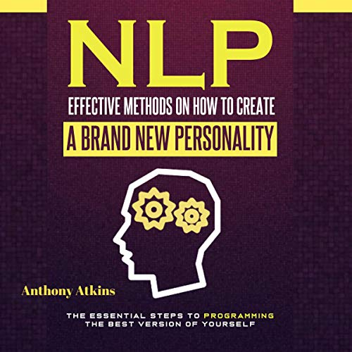NLP: Effective Methods on How to Create a Brand New Personality: cover art