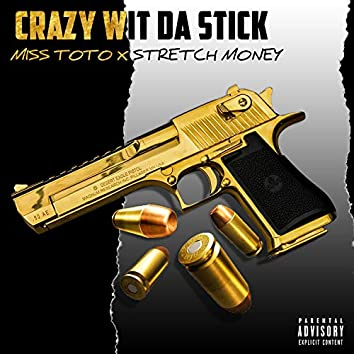 Crazy Wit Da Stick (feat. Stretch Money)