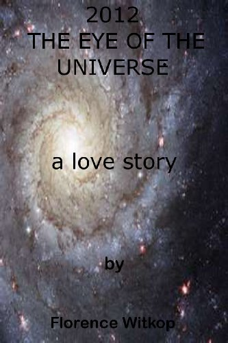 Book: 2012 The Eye of The Universe by Florence Witkop