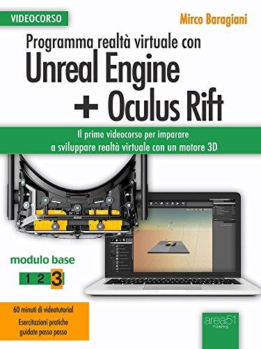 Programma realtà virtuale con Unreal Engine + Oculus Rift Videocorso: Modulo base. Volume 3 (Italian Edition)