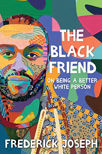 Compare Textbook Prices for The Black Friend: On Being a Better White Person  ISBN 9781536217018 by Joseph, Frederick