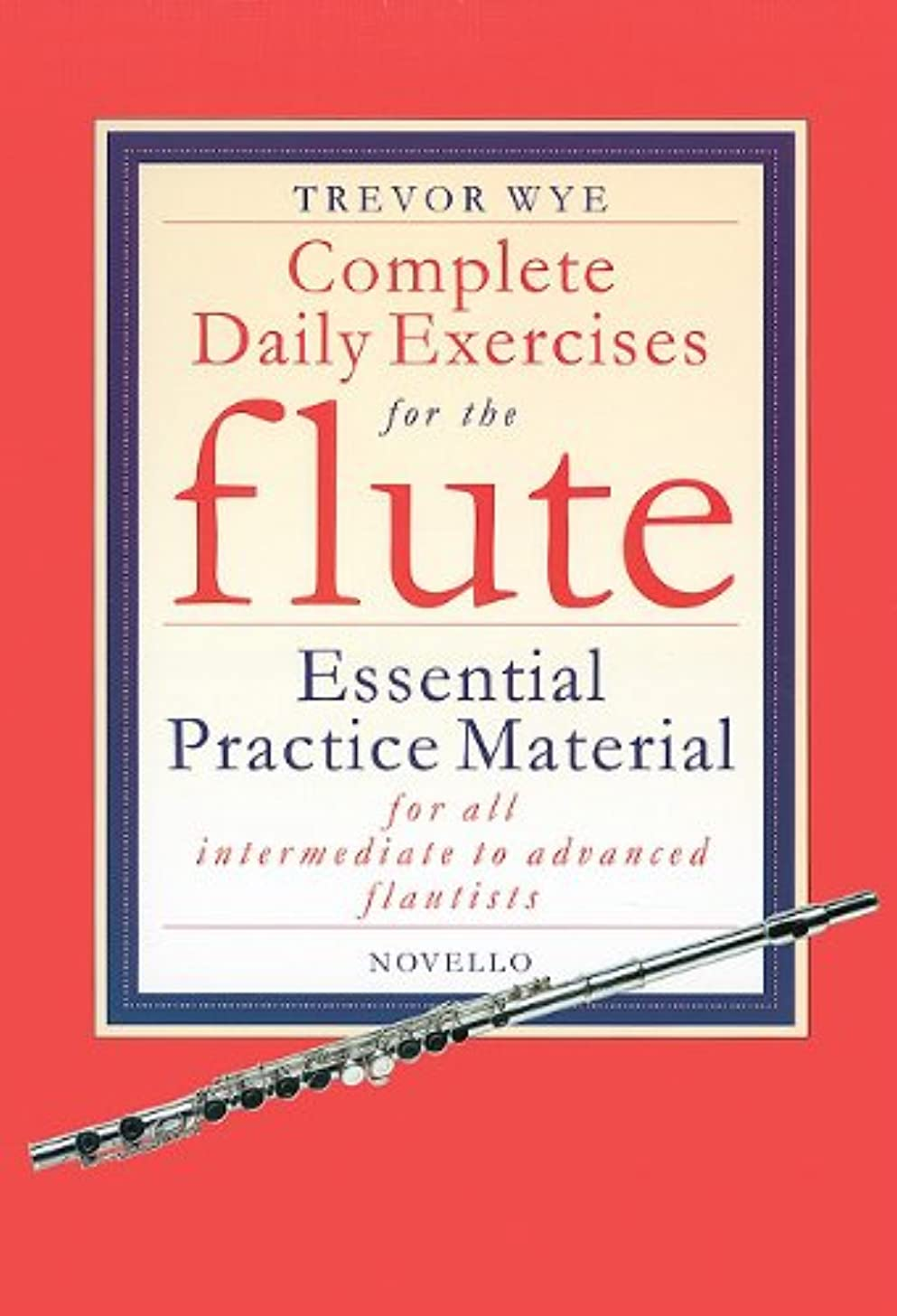 Complete Daily Exercises for the Flute - Flute Tutor: Essential Practice Material for All Intermediate to Advanced Flautists