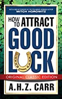 How to Attract Good Luck (Original Classic Edition)