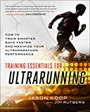 Training Essentials for Ultrarunning: How to Train Smarter, Race Faster, and Maximize Your Ultramarathon...