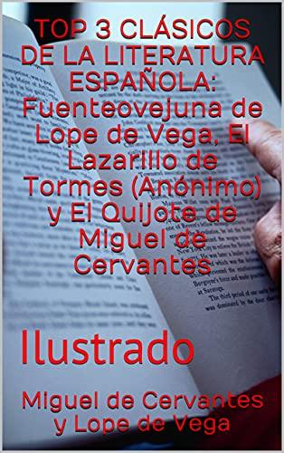 TOP 3 CLÁSICOS DE LA LITERATURA ESPAÑOLA: Fuenteovejuna de Lope de Vega, El Lazarillo de Tormes (Anónimo) y El Quijote de Miguel de Cervantes: Ilustrado