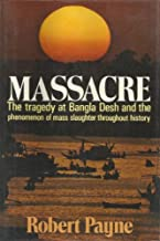 Massacre: The Tragedy at Bangla Desh and the Phenomenon of Mass Slaughter Throughout History