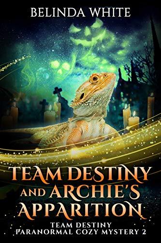 Team Destiny and Archie's Apparition (Team Destiny Paranormal Cozy Mystery Book 2) by [Belinda White]
