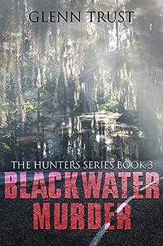 Black Water Murder (The Hunters Book 3) by [Glenn Trust]