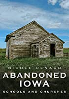 Abandoned Iowa: Schools and Churches (America Through Time)