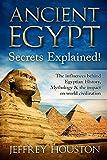 Ancient Egypt Secrets Explained!: The Influences Behind Egyptian History, Mythology & The Impact On World Civilization (Egyptian Gods, Pharaohs, Pyramids, History, Anubis, Religion)