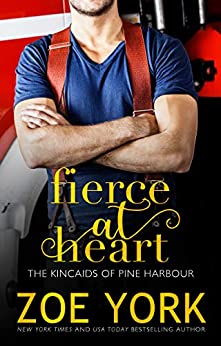 Fierce at Heart (The Kincaids of Pine Harbour) by [Zoe York]