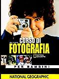 Corso di fotografia per bambini. Ediz. illustrata
