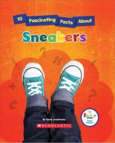 10 Fascinating Facts About Sneakers (Rookie Star: Fact Finder)