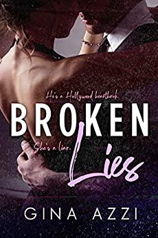 Broken Lies: An Angsty Hollywood Romance (Second Chance Chicago Series Book 1) by [Gina Azzi]