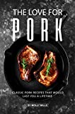 The Love for Pork: Classic Pork Recipes That Would Last You a Lifetime