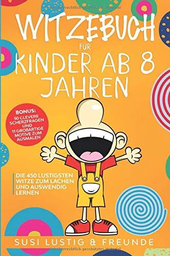 Witzebuch für Kinder ab 8 Jahren: Die 450 lustigsten Witze zum lachen und auswendig lernen. Tolles Geschenk für Mädchen und Jungen inkl. Bonus: 50 ... und 11 großartige Motive zum ausmalen.