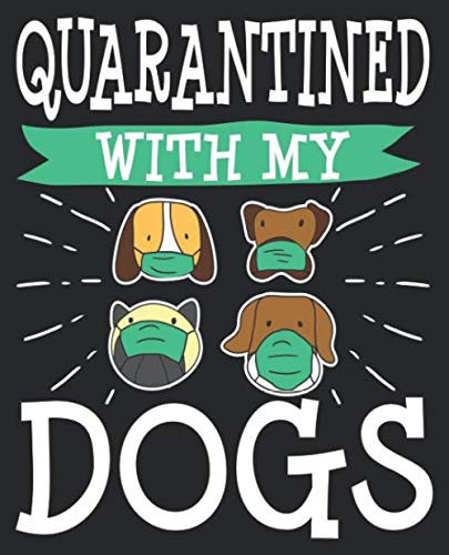 Quarantined With My Dogs: Funny Dog Mom Dad 2020 Composition Notebook 100 College Ruled Pages Journal Diary