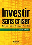 Investir sans criser - Bourse : saisir les opportunités - Format Kindle - 18,99 €