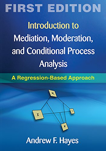 Introduction to Mediation, Moderation, and Conditional Process Analysis, First Edition: A Regression-Based Approach (Methodology in the Social Sciences)