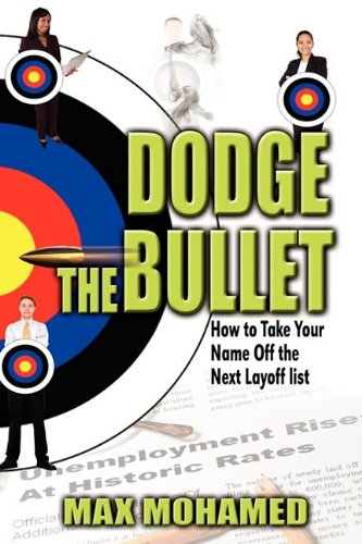 Dodge the Bullet, How to Take Your Name Off the Next Layoff List