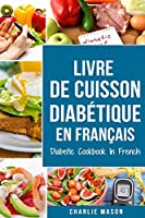 Livre De Cuisson Diabétique En Français/ Diabetic Cookbook In French: Recettes délicieuses et équilibrées en toute simplicit