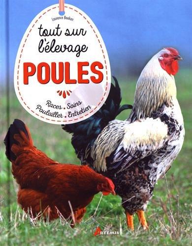 Poules, tout sur l'élevage : Races, soins, poulailler,...