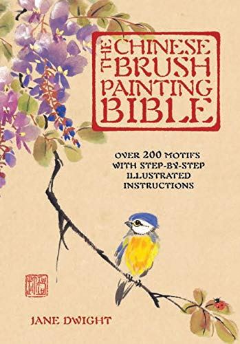 The Chinese Brush Painting Bible: Over 200 Motifs with Step by Step Illustrated Instructions (Artist's Bibles, 17)