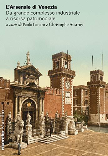 L'Arsenale di Venezia. Da grande complesso industriale a risorsa patrimoniale