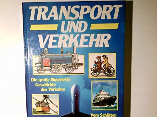 Transport und Verkehr. Die große illustrierte Geschichte des Verkehrs. Vom Schlitten bis zum Space Shuttle