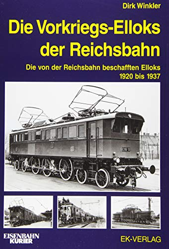 Die Vorkriegs-Elloks der Reichsbahn: Die von der Reichsbahn beschafften Elloks 1920 - 1937 (EK-Baureihenbibliothek)