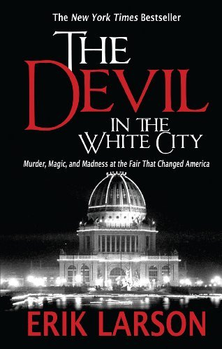 The Devil in the White City: Murder, Magic, and Madness at the Fair That Changed America (Paperback) - Common