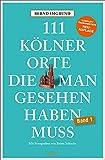 111 Kölner Orte, die man gesehen haben muss: Reiseführer, Neuauflage (111 Orte ...)