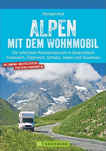 Alpen mit dem Wohnmobil: Die schönsten Panoramatouren. Der Wohnmobil-Reiseführer mit Straßenatlas, GPS-Koordinaten zu Stellplätzen und Streckenleisten