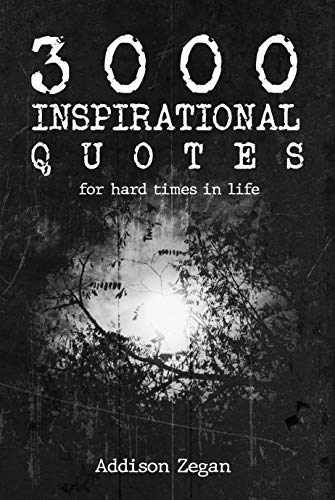 3000 Inspirational Quotes For Hard Times In Life Ebook Zegan Addison Amazon In Kindle Store
