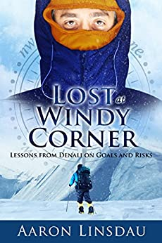 Lost at Windy Corner: Lessons From Denali On Goals and Risks by [Aaron Linsdau]