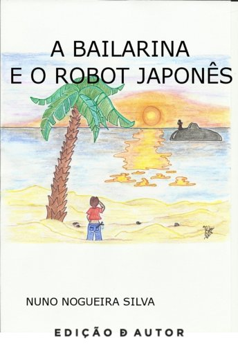 A Bailarina e o Robot Japonês (Portuguese Edition)