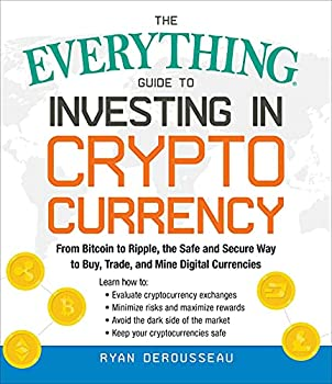 The Everything Guide to Investing in Cryptocurrency  From Bitcoin to Ripple the Safe and Secure Way to Buy Trade and Mine Digital Currencies  Everything®