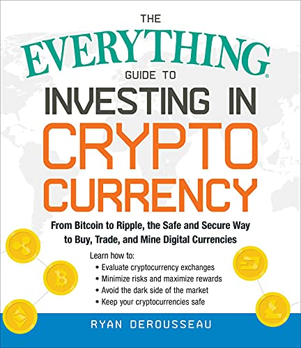 The Everything Guide to Investing in Cryptocurrency: From Bitcoin to Ripple, the Safe and Secure Way to Buy, Trade, and Mine Digital Currencies