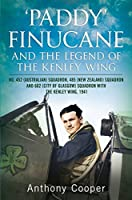 Paddy Finucane and the Legend of the Kenley Wing: No.452 (Australian) Squadron, 485 (New Zealand) Squadron and 602 (City of Glasgow) Squadron With The Kenley Wing, 1941
