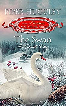 Paperback The Swan: The Seventh Day: The 12 Days of Christmas Mail-Order Brides Book 7 Book