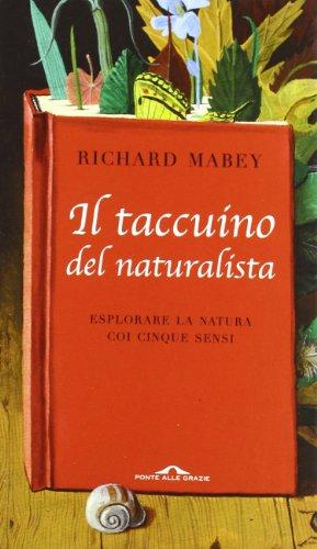 Il taccuino del naturalista. Esplorare la natura coi cinque sensi