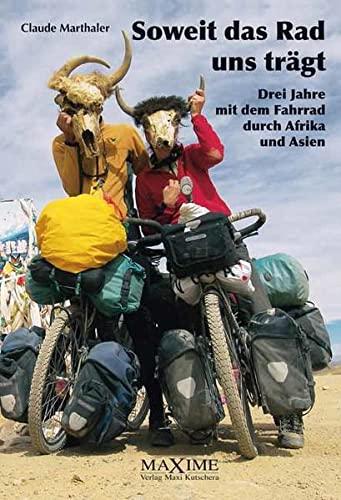 Soweit das Rad uns trägt.: Drei Jahre mit dem Fahrrad durch Afrika und Asien.
