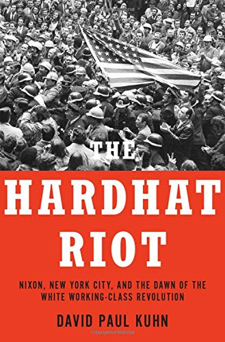 Image of The Hardhat Riot: Nixon, New York City, and the Dawn of the White Working-Class Revolution