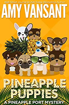 Pineapple Puppies: A Pineapple Port Mystery: Book Nine - A cozy dog mystery (Pineapple Port Mysteries 9) by [Amy Vansant]